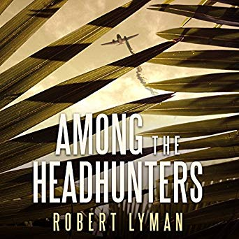 Among the Headhunters: An Extraordinary World War II Story of Survival in the Burmese Jungle